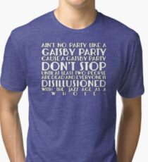 Ain't No Party Like A Gatsby Party Tri-blend T-Shirt