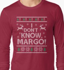 I don't know, Margo! Long Sleeve T-Shirt