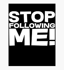 Stop Following Me! Photographic Print