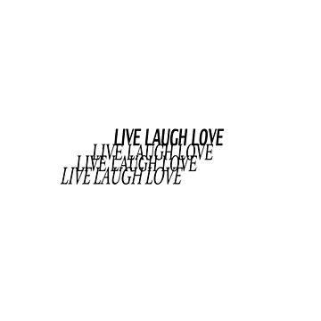 live laugh love by spcolsen0297