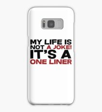 My life is not a Joke! It's a one liner Samsung Galaxy Case/Skin