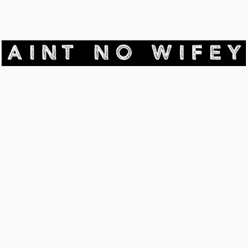 """""""AINT NO WIFEY"""" tee shirt for girls by objThom"""
