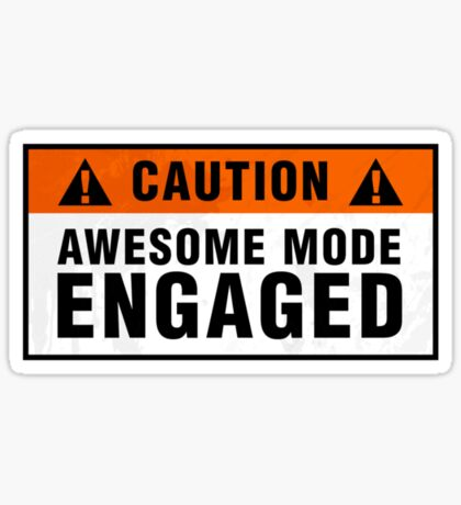 Caution: Awesome mode engaged Sticker