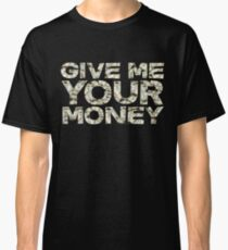 Give me your money Classic T-Shirt