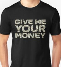 Give me your money T-Shirt