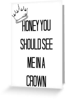Honey You Should See Me In A Crown by k-spndwsl