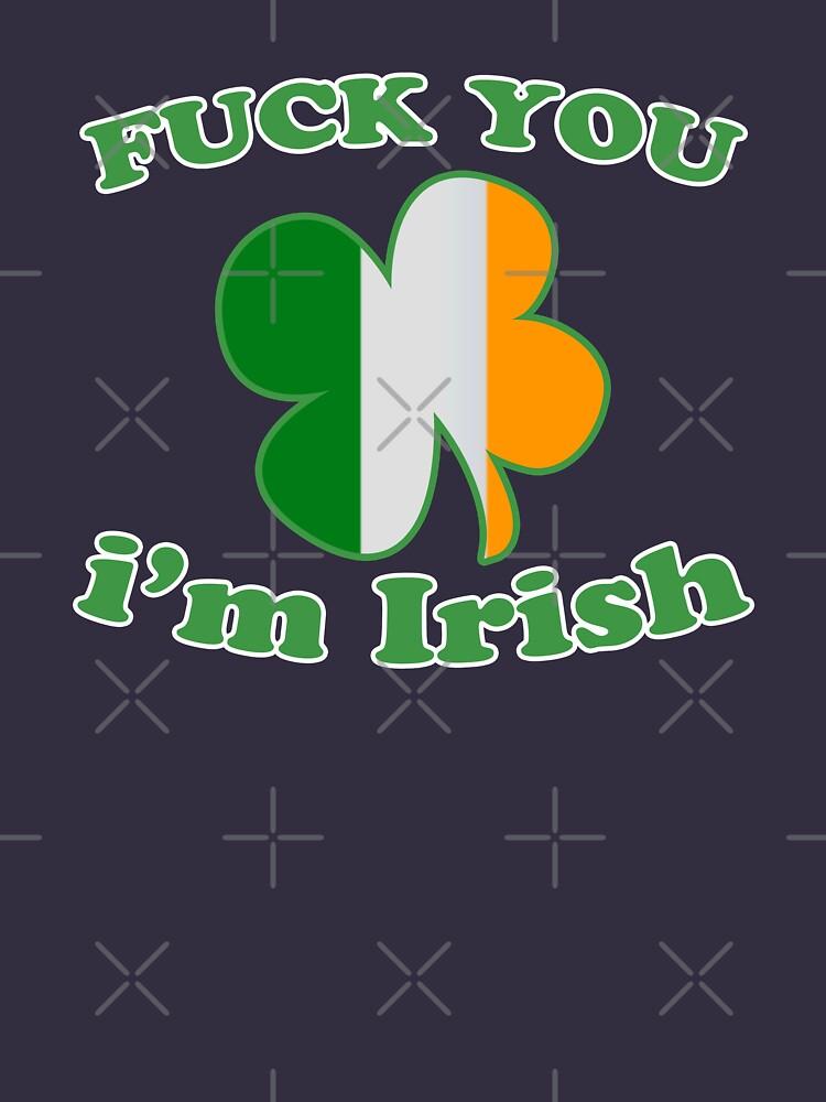 Fuck You I M Irish