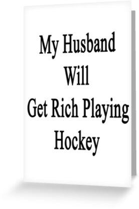 My Husband Will Get Rich Playing Hockey  by supernova23