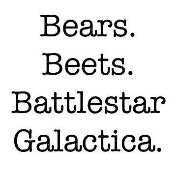 Bears. Beets. Battlestar Galactica. by thedisneydude