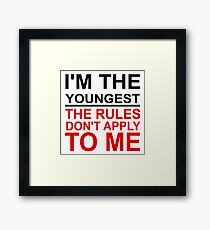 I'M THE YOUNGEST.  THE RULES DON'T APPLY TO ME. Framed Print