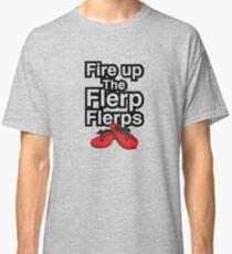 Fire up the flerp flerps  Classic T-Shirt