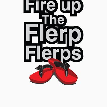 Fire up the flerp flerps  by RH-prints