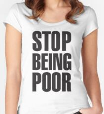 Stop Being Poor (Paris Hilton Women's Fitted Scoop T-Shirt