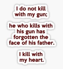 I do not kill with my gun; I kill with my heart Sticker
