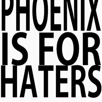 Phoenix is for Haters by cassieh95