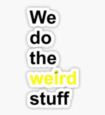 We do the weird stuff (hammer dot of i) Sticker