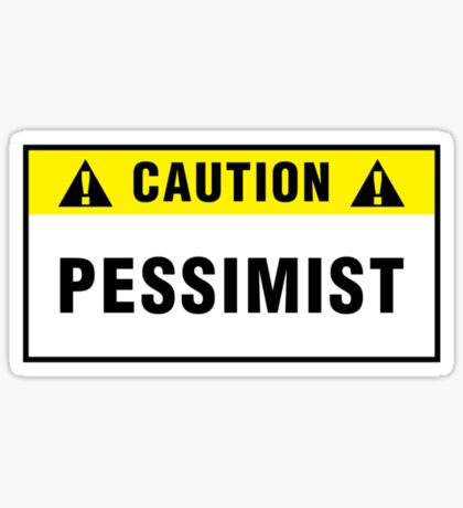 Caution: Pessimist. T-shirts & stickers. Sticker
