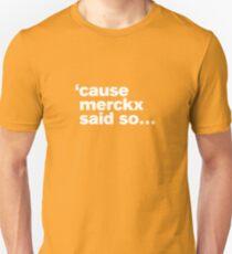 1873036ac  cause Merckx said so Unisex T-Shirt