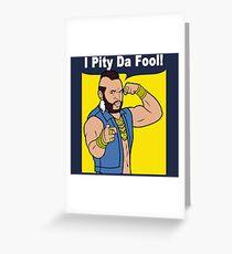 Mr T I Pity Da Fool Greeting Card