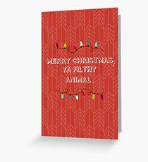 MERRY CHRISTMAS, YA FILTHY ANIMAL. Greeting Card
