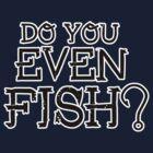 Do you even fish? T-Shirt BLACK by Fl  Fishing