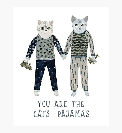 You are the Cat's Pajamas Photographic Print