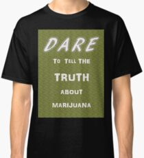 Dare to tell the truth about Marijuana Classic T-Shirt