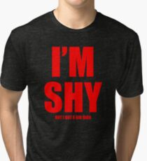 Im Shy But I Got A Huge Dick Tri-blend T-Shirt