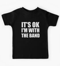 Its Ok Im With The Band Kids Tee