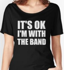 Its Ok Im With The Band Women's Relaxed Fit T-Shirt