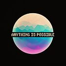 Anything is Possible by MasterofComedy