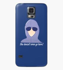 She doesn't even go here! Case/Skin for Samsung Galaxy