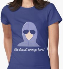 She doesn't even go here! Women's Fitted T-Shirt