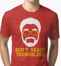 Don't Reach Youngblood Tri-blend T-Shirt