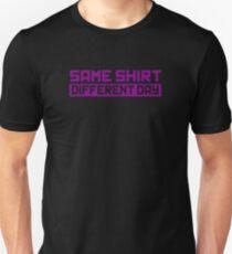 Same Shirt Different Day Unisex T-Shirt