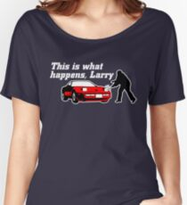 This Is What Happens, Larry (Alternate Version) Women's Relaxed Fit T-Shirt