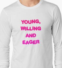 Young, Willing And Eager Long Sleeve T-Shirt