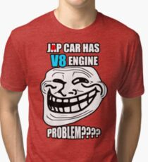 v8 in a JDM car? Tri-blend T-Shirt