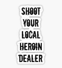 Shoot your local heroin dealer Sticker
