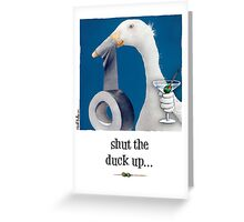 "Will Bullas card ""shut the duck up"" Greeting Card"