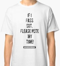If I pass out, please note my time! Classic T-Shirt