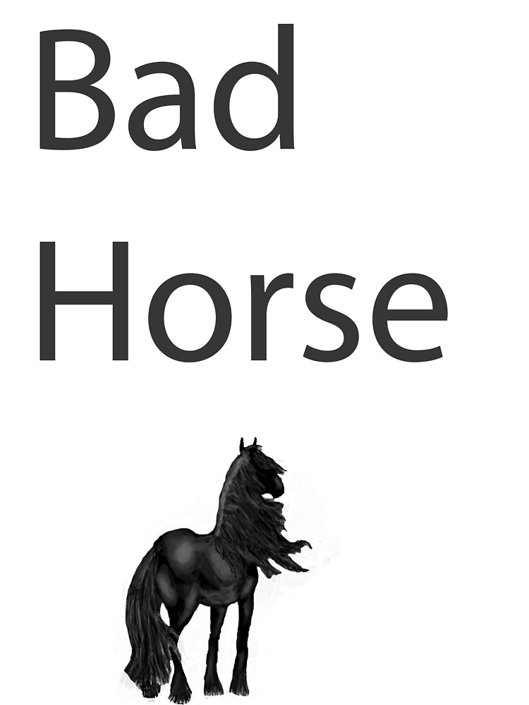 Bad Horse  by Cosmothe2nd