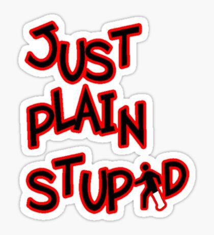 Just plain stupid Sticker