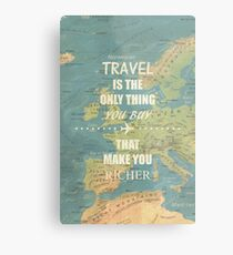 Travel is the only thing you buy that make you richer Metal Print