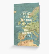 Travel is the only thing you buy that make you richer Greeting Card