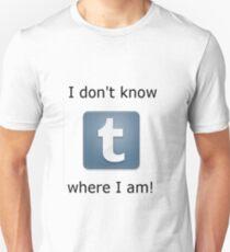 I don't know where I am!  T-Shirt