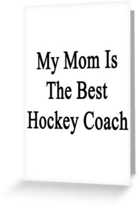 My Mom Is The Best Hockey Coach  by supernova23