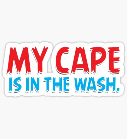 My cape is in the wash t-shirt v2 Sticker