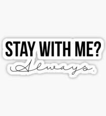 Stay With Me? Always. Sticker