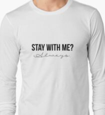Stay With Me? Always. Long Sleeve T-Shirt